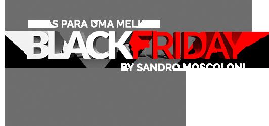 a42fb966a Dicas para uma melhor Black Friday by Sandro Moscoloni