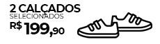 2 Calçados selecionados por R$ 199,90